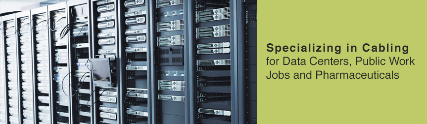Specializing in Cabling for Data Centers, Public Work Jobs and Pharmaceuticals