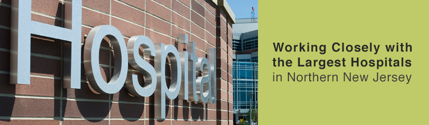 Working closely with the largest hospitals in Norther New Jersey